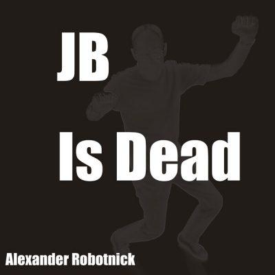 Alexander Robotnick JB Is Dead