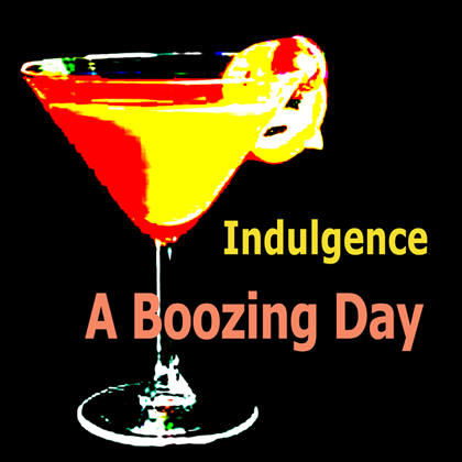 Indulgence A Boozing Day
