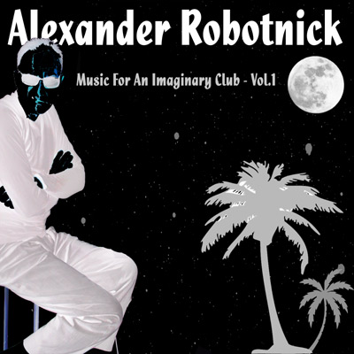 Alexander Robotnick Music for an Imaginary Club Vol.1
