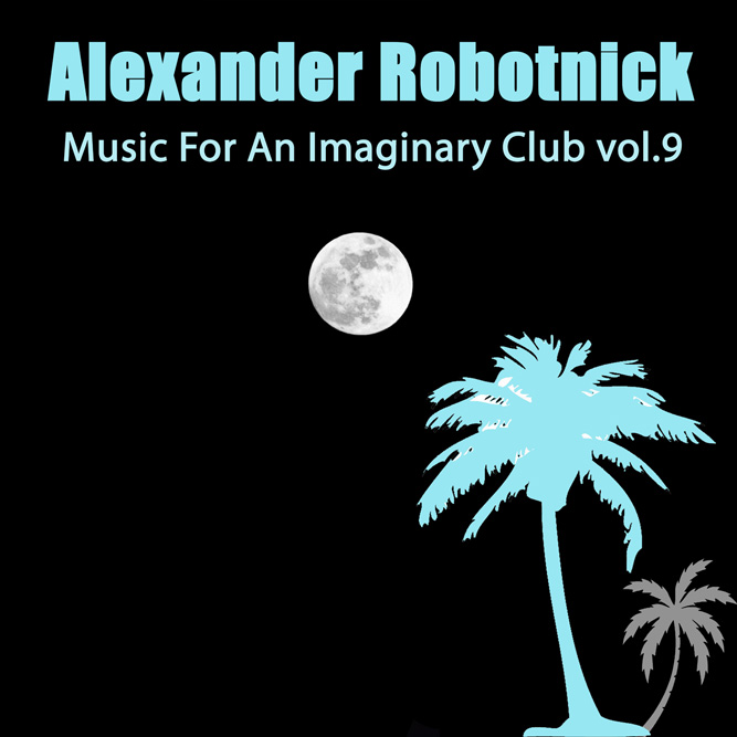 Music for an Imaginary Club Vol 9